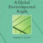 Book Release: A Global Environmental Right – By Stephen J. Turner